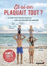AUDREY Coste et Sébastien Coste - Et si on plaquait tout ? - Le pari fou d'une famille sur les routes du monde.