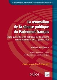 Audrey de Montis - La rénovation de la séance publique du Parlement français - Etude sur l'efficacité politique de la réforme constitutionnelle du 23 juillet 2008.