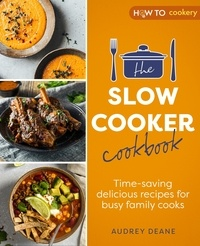 Audrey Deane - The Slow Cooker Cookbook - Time-Saving Delicious Recipes for Busy Family Cooks.