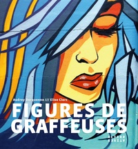 Audrey Derquenne et Elise Clerc - Figures de graffeuses.