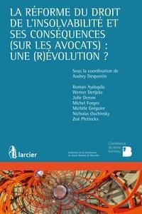 Audrey Despontin et Roman Aydogdu - La réforme du droit de l'insolvabilité et ses conséquences (sur les avocats) : un (r)évolution ?.