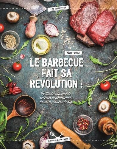 Audrey Doret - Le barbecue fait sa révolution ! - Grillades du monde, recettes végétariennes, desserts, sauces & dips.