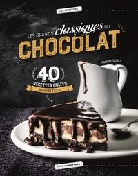 Audrey Doret - Les grands classiques du chocolat - 40 recettes revisitées.