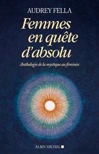 Audrey Fella - Femmes en quête d'absolu - Anthologie de la mystique au féminin.