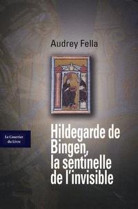 Audrey Fella - Hildegarde de Bingen - La sentinelle de l'invisible.
