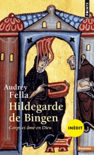 Audrey Fella - Hildegarde de Bingen - Corps et âme en dieu.