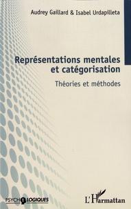 Audrey Gaillard et Isabel Urdapilleta - Représentations mentales et catégorisation - Théories et méthodes.