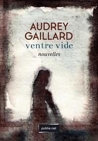 Audrey Gaillard - Ventre vide - comme une main de fer dans un gant de velours : des femmes dans l'amour et la mort.