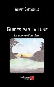 Audrey Gastaldello - Guidés par la lune : La guerre d'un clan !.