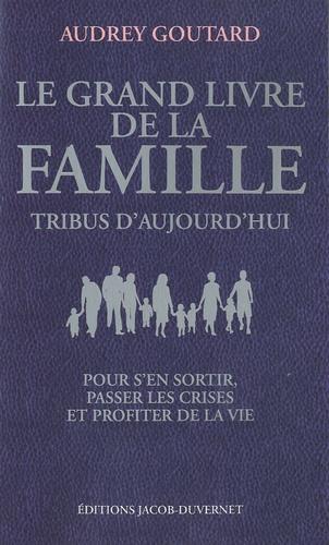 Audrey Goutard - Le Grand livre de la famille - Tribus d'aujourd'hui ; Pour s'en sortir, passer les crises et profiter de la crise.