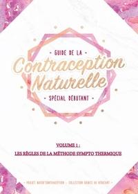 Guide de la contraception naturelle spécial débutant - Volume 1, Les règles de la Méthode Sympto Thermique.pdf