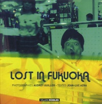 Audrey Guiller et Jean-Luc Azra - Lost in Fukuoka.