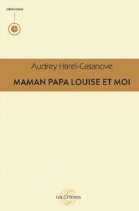 Audrey Harel-Casanov - Maman Papa Louise et Moi.