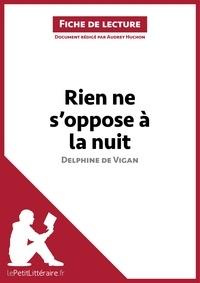 Audrey Huchon et  lePetitLittéraire.fr - Rien ne s'oppose à la nuit de Delphine de Vigan (Fiche de lecture) - Résumé complet et analyse détaillée de l'oeuvre.