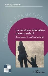 Audrey Jacquet - La relation éducative parent-enfant - Questionner la notion d'autorité.