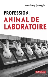 Audrey Jougla - Profession : animal de laboratoire.
