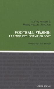 Audrey Keysers et Maguy Nestoret Ontanon - Foot féminin - La femme est l'avenir du foot.