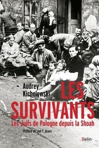 Audrey Kichelewski - Les survivants - Les Juifs de Pologne depuis la Shoah.