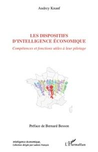 Audrey Knauf - Les dispositifs d'intelligence économique - Compétences et fonctions utiles à leur pilotage.
