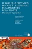 Audrey Lackner et Bee Marique - Le Code de la prévention, de l'aide à la jeunesse et de la protection de la jeunesse - Changements et perspectives.