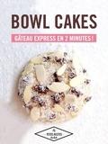 Audrey Le Goff - Bowl cakes - gâteau express en 2 minutes !.