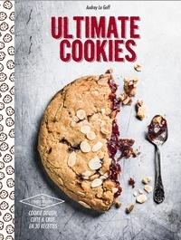Audrey Le Goff - Ultimate cookies - cookie dough, cuite et crue, en 30 recettes.