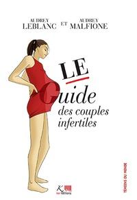 Audrey Leblanc et Audrey Malfione - Le guide des couples infertiles.