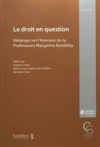 Audrey Leuba et Marie-Laure Papaux van Delden - Le droit en question - Mélanges en l'honneur de la professeure Margareta Baddeley.