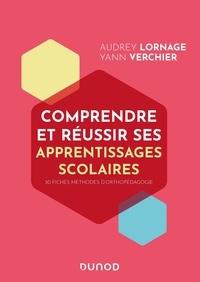 Audrey Lornage et Yann Verchier - Comprendre et réussir ses apprentissages scolaires - 30 fiches méthodes d'orthopédagogie.