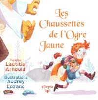 Audrey Lozano et Laetitia Arnould - Les chaussettes de l'ogre jaune.