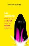 Audrey Lucido - La lumière ne fait pas de bruit, sauf en talons aiguilles.
