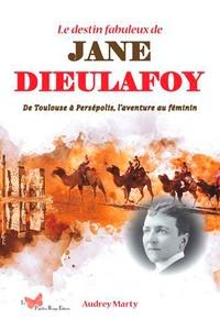 Audrey Marty - Le destin fabuleux de Jane Dieulafoy - De Toulouse à Persépolis, l'aventure au féminin.