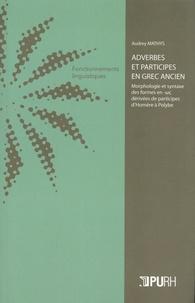 Audrey Mathys - Adverbes et participes en grec ancien - Morphologie et syntaxe des formes dérivées de participes d'Homère à Polybe.