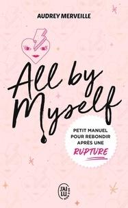 Audrey Merveille - All by Myself... - Petit manuel pour rebondir après une rupture.