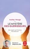 Audrey Mouge - Le mystère des guérisseurs - Une enquête aux frontières des médecines.
