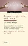Audrey Mouge et Stéphane Allix - Le pouvoir guérisseur de l'amour - Une enquête aux frontières du divin.