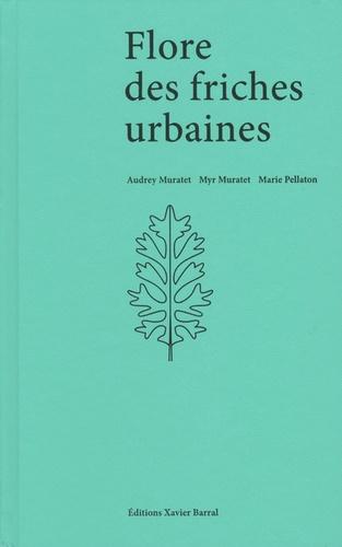 Audrey Muratet et Myr Muratet - Flore des friches urbaines.