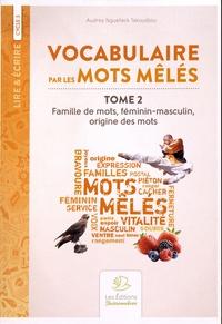 Audrey Nguefack Takoudjou - Vocabulaire par les mots mêlés - Tome 2, Famille de mots, féminin-masculin, origine des mots Cycle 3.