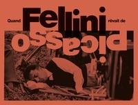 Audrey Norcia et Jean-Max Méjean - Quand Fellini rêvait de Picasso.