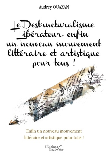 Audrey Ouazan - Le destructuralisme libérateur, enfin un nouveau mouvement littéraire et artistique pour tous !.