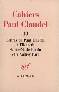 Audrey Parr et Perrin Sainte-Marie - Lettres de Paul Claudel à Élisabeth Sainte-Marie Perrin et à Audrey Parr.