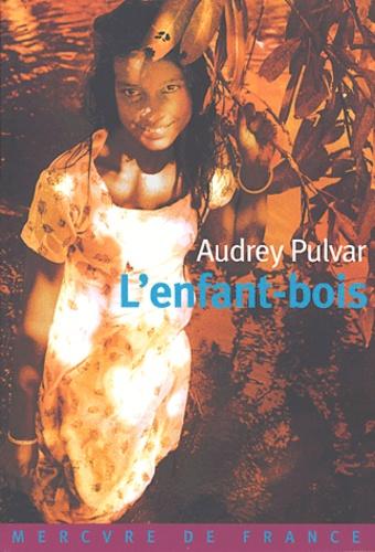 Audrey Pulvar - L'enfant-bois.
