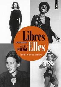 Audrey Pulvar - Libres comme elles - Portraits de femmes singulières.