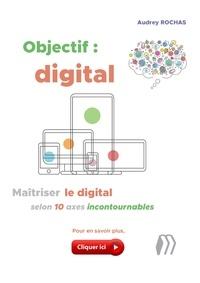 Audrey Rochas - Objectif : digital - Maîtriser le digital selon 10 axes incontournables.