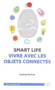Audrey Rochas - SmartLife : vivre avec les objets connectés.