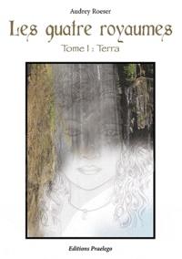 Audrey Roeser - Les quatre royaumes - Tome 1 : Terra.