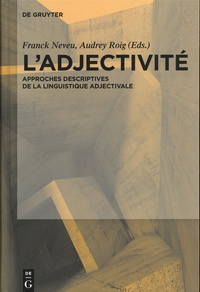 Audrey Roig et Franck Neveu - L'adjectivité - Approches descriptives de la linguistique adjectivale.