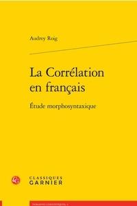 Audrey Roig - La corrélation en français - Etude morphosyntaxique.