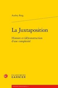 Audrey Roig - La juxtaposition - Histoire et (dé)construction d'une complexité.