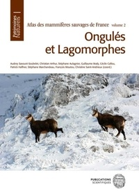 Audrey Savouré-Soubelet et Christian Arthur - Atlas des mammifères sauvages de France - Tome 2, Ongules et lagomorphes.